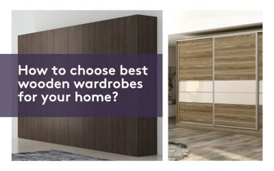 How to Choose Best Wooden Wardrobes for Your Home